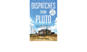 Dispatches From Pluto by Richard Grant